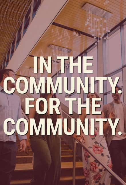 IN THE COMMUNITY. FOR THE COMMUNITY.